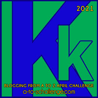 #AtoZChallenge 2021 April Blogging from A to Z Challenge letter K