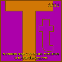 #AtoZChallenge 2021 April Blogging from A to Z Challenge letter T